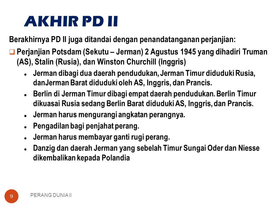 AKHIR PD II Berakhirnya PD II juga ditandai dengan penandatanganan perjanjian: