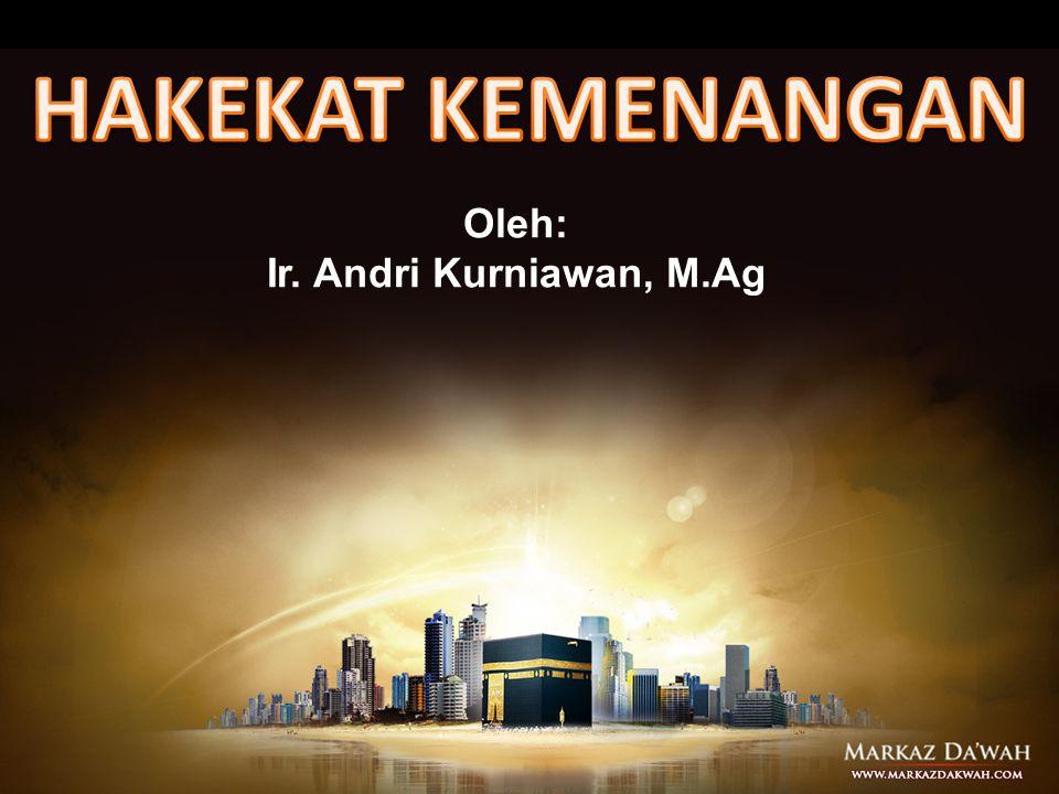 HAKEKAT KEMENANGAN Oleh: Ir. Andri Kurniawan, M.Ag