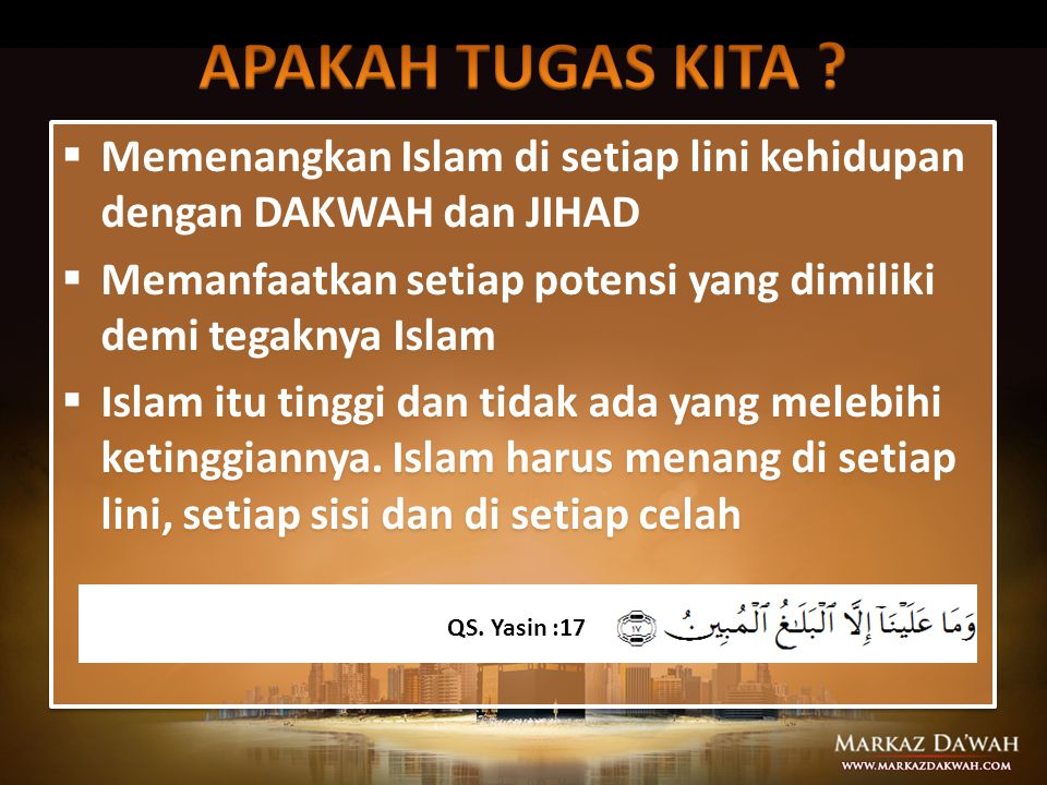 APAKAH TUGAS KITA Memenangkan Islam di setiap lini kehidupan dengan DAKWAH dan JIHAD.
