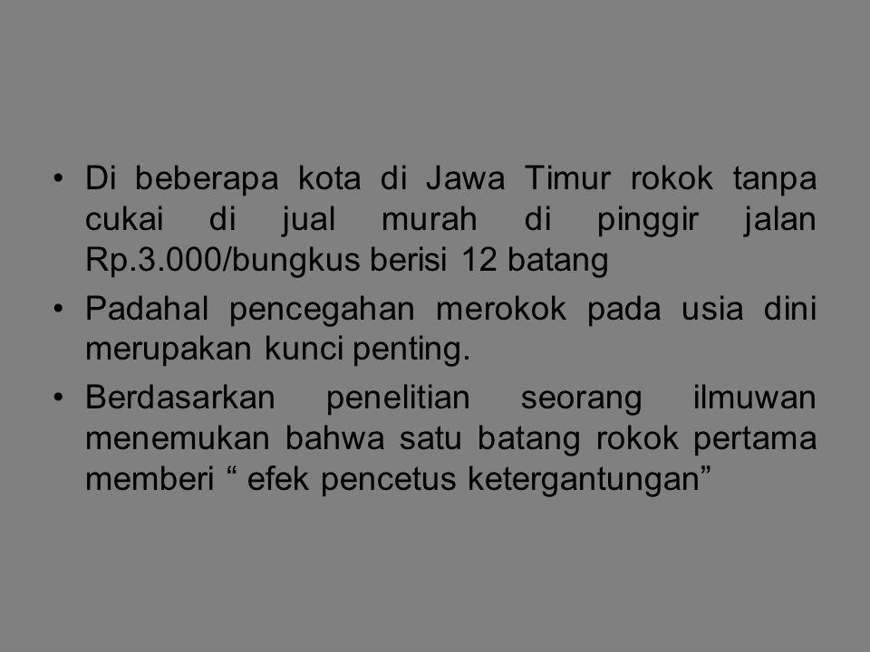 Di beberapa kota di Jawa Timur rokok tanpa cukai di jual murah di pinggir jalan Rp.3.000/bungkus berisi 12 batang
