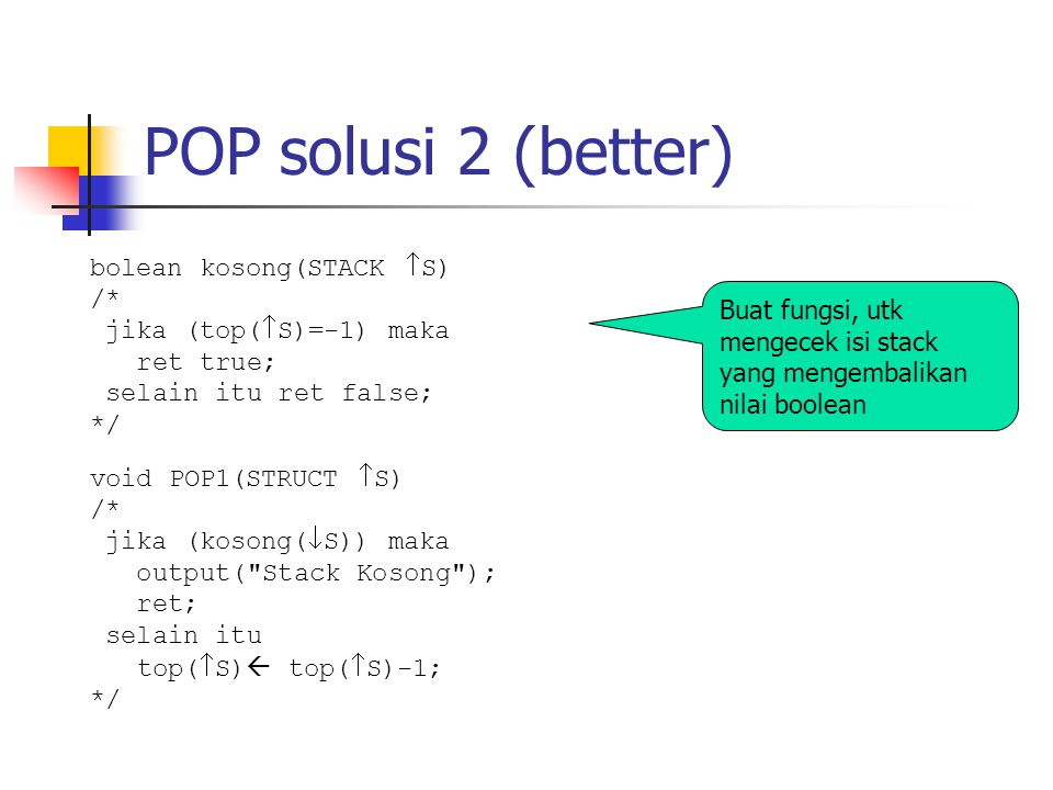 POP solusi 2 (better) bolean kosong(STACK S) /*