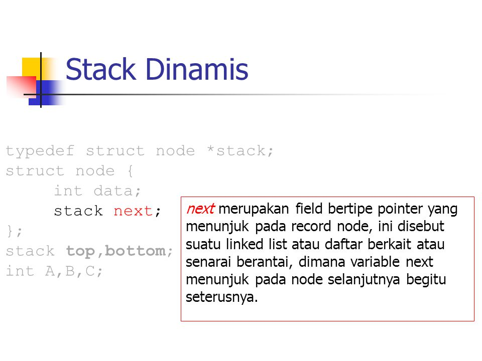 Stack Dinamis typedef struct node *stack; struct node { int data;