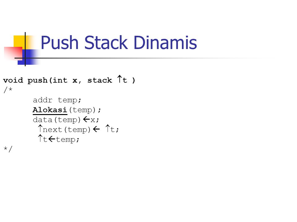Push Stack Dinamis void push(int x, stack t ) /* addr temp;