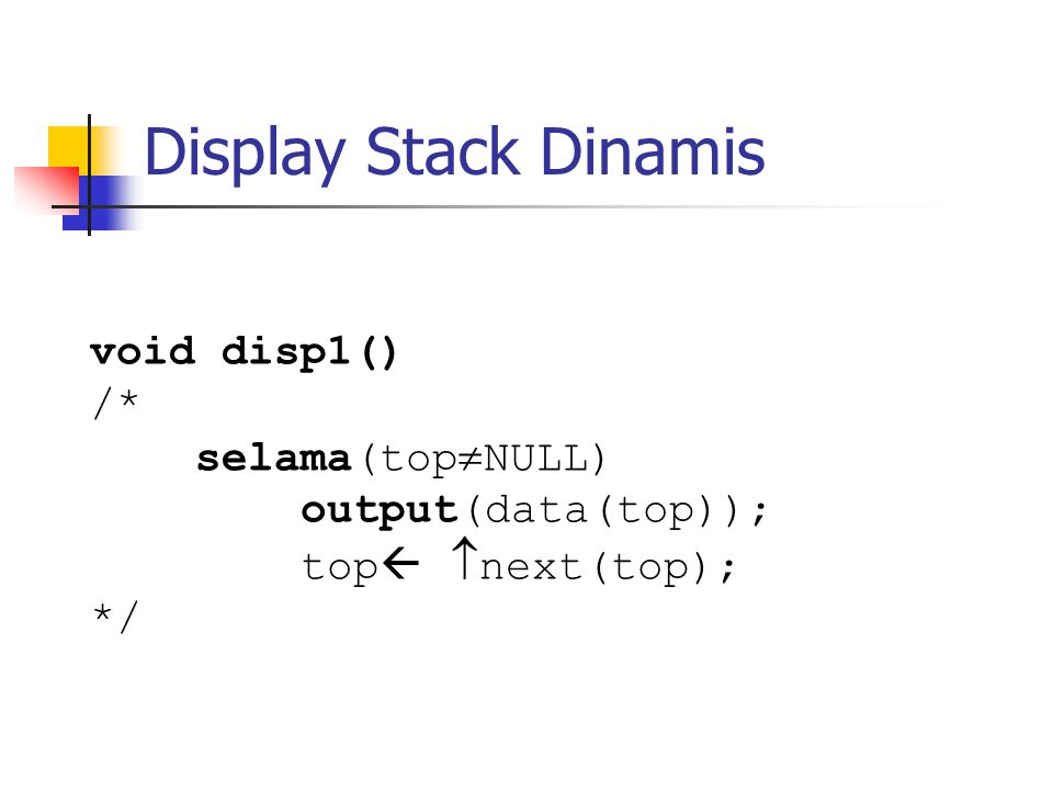 Display Stack Dinamis void disp1() /* selama(topNULL)