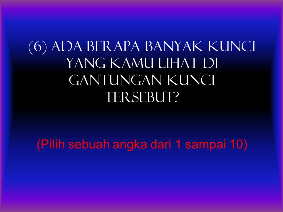 (Pilih sebuah angka dari 1 sampai 10)