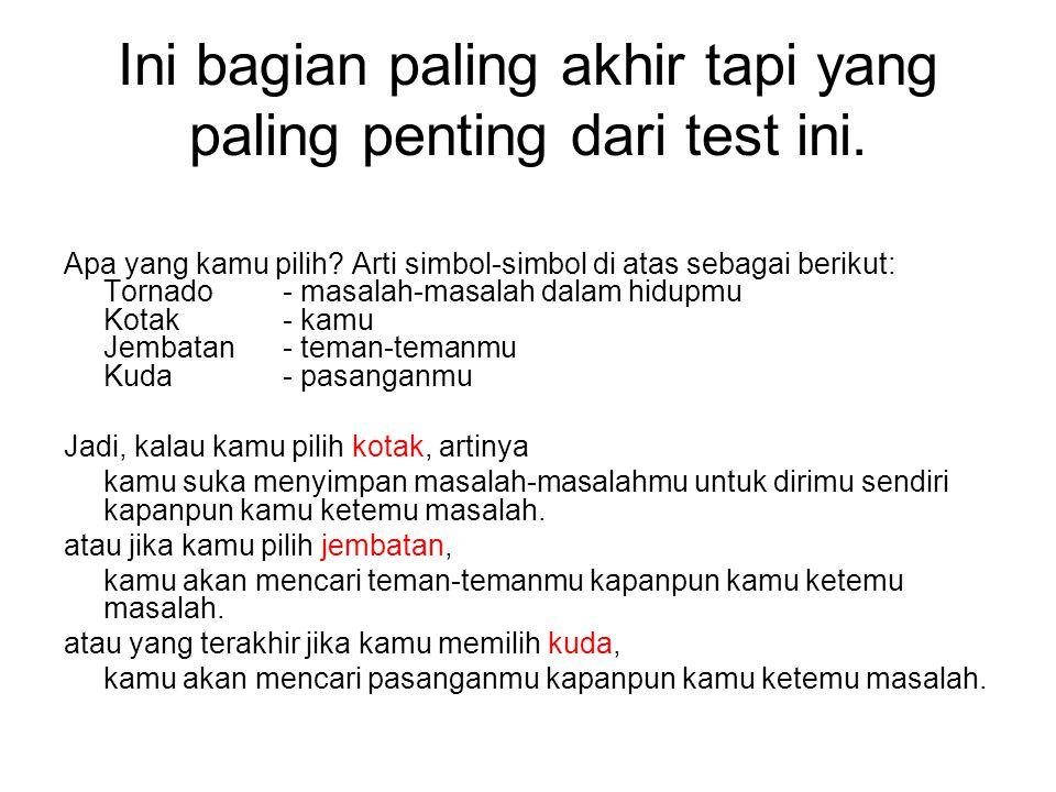 Ini bagian paling akhir tapi yang paling penting dari test ini.
