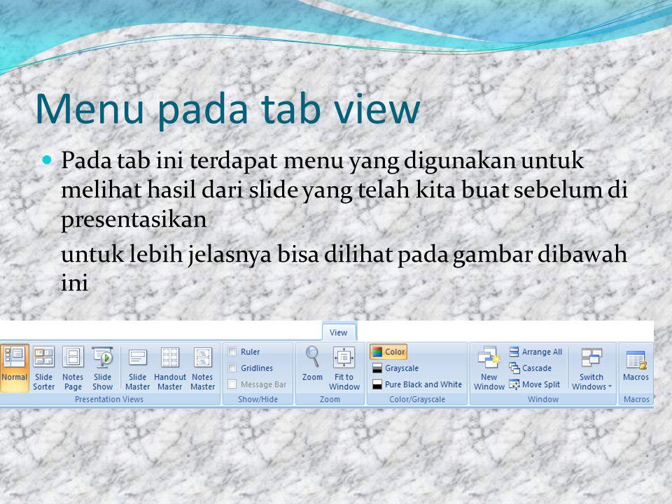 Menu pada tab view Pada tab ini terdapat menu yang digunakan untuk melihat hasil dari slide yang telah kita buat sebelum di presentasikan.