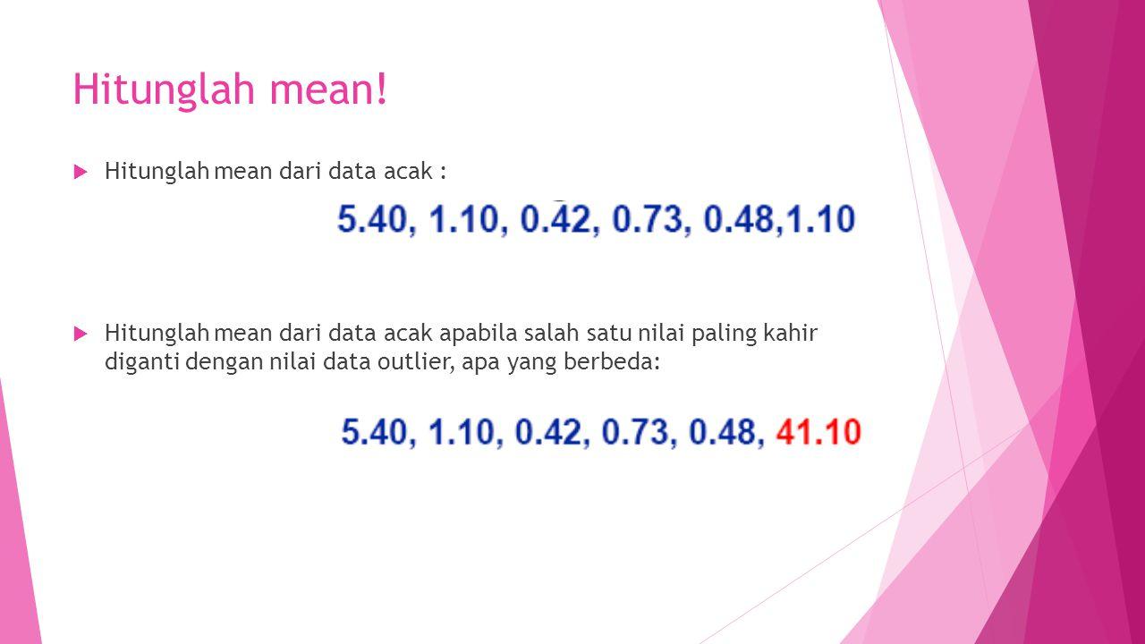 Hitunglah mean! Hitunglah mean dari data acak :