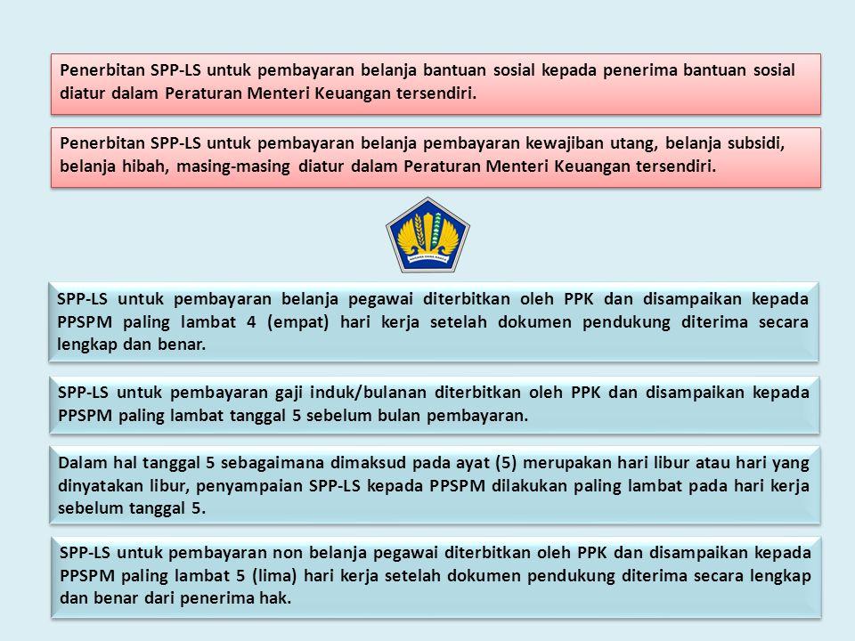 Penerbitan SPP-LS untuk pembayaran belanja bantuan sosial kepada penerima bantuan sosial diatur dalam Peraturan Menteri Keuangan tersendiri.