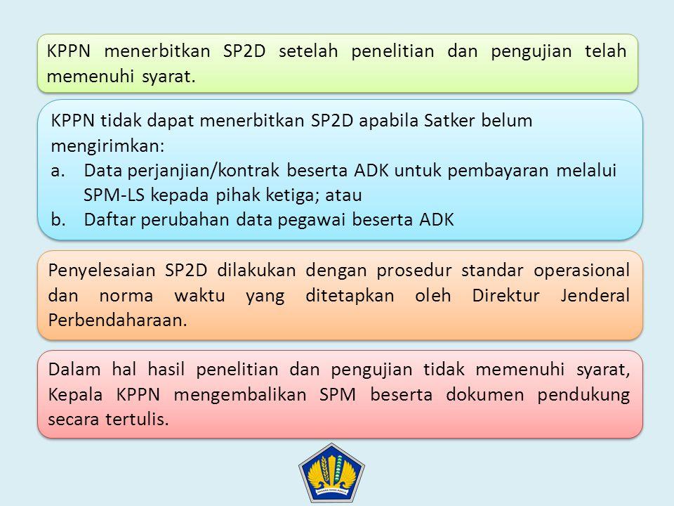 KPPN menerbitkan SP2D setelah penelitian dan pengujian telah memenuhi syarat.