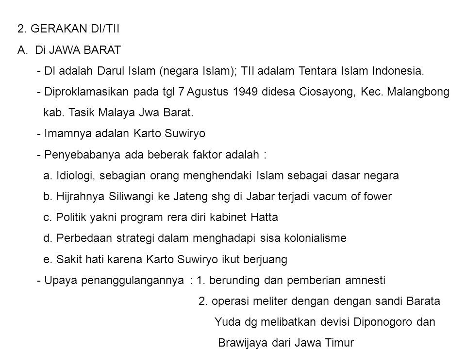 2. GERAKAN DI/TII Di JAWA BARAT. - DI adalah Darul Islam (negara Islam); TII adalam Tentara Islam Indonesia.