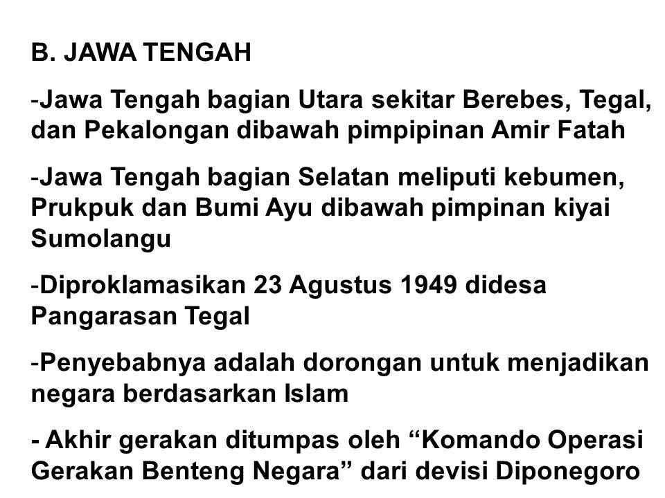 B. JAWA TENGAH Jawa Tengah bagian Utara sekitar Berebes, Tegal, dan Pekalongan dibawah pimpipinan Amir Fatah.