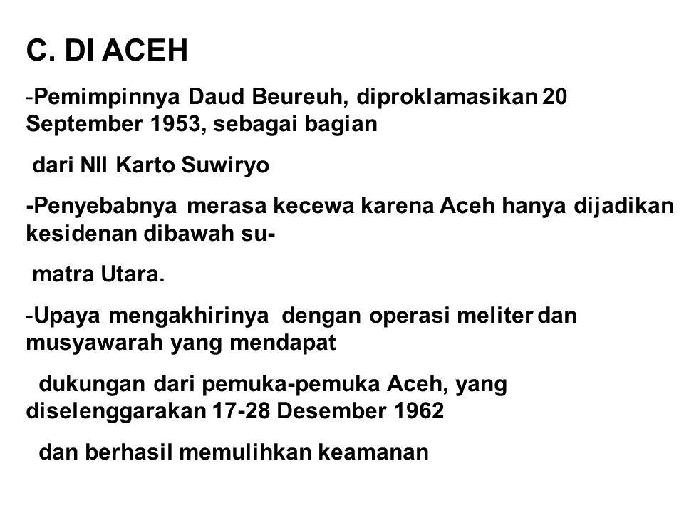 C. DI ACEH Pemimpinnya Daud Beureuh, diproklamasikan 20 September 1953, sebagai bagian. dari NII Karto Suwiryo.