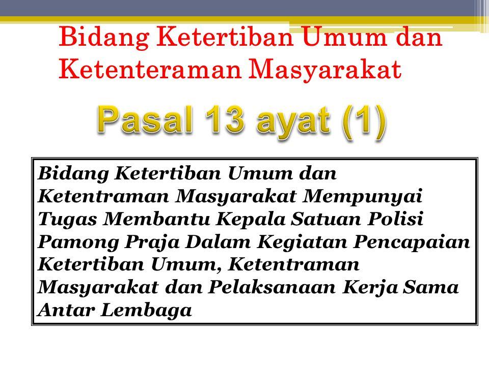 Pasal 13 ayat (1) Bidang Ketertiban Umum dan Ketenteraman Masyarakat