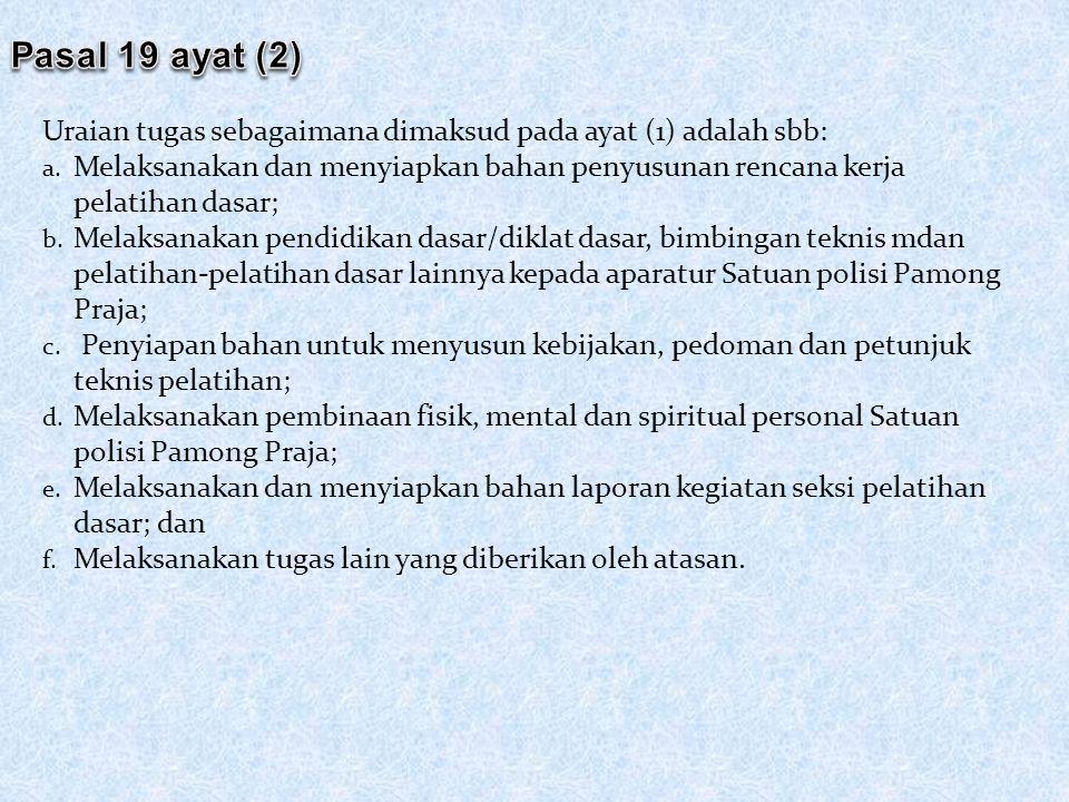 Pasal 19 ayat (2) Uraian tugas sebagaimana dimaksud pada ayat (1) adalah sbb: