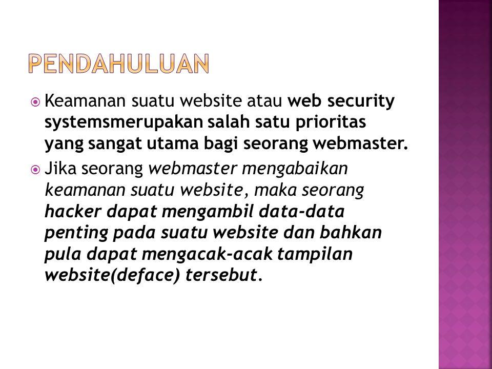 pENDAHULUAN Keamanan suatu website atau web security systemsmerupakan salah satu prioritas yang sangat utama bagi seorang webmaster.