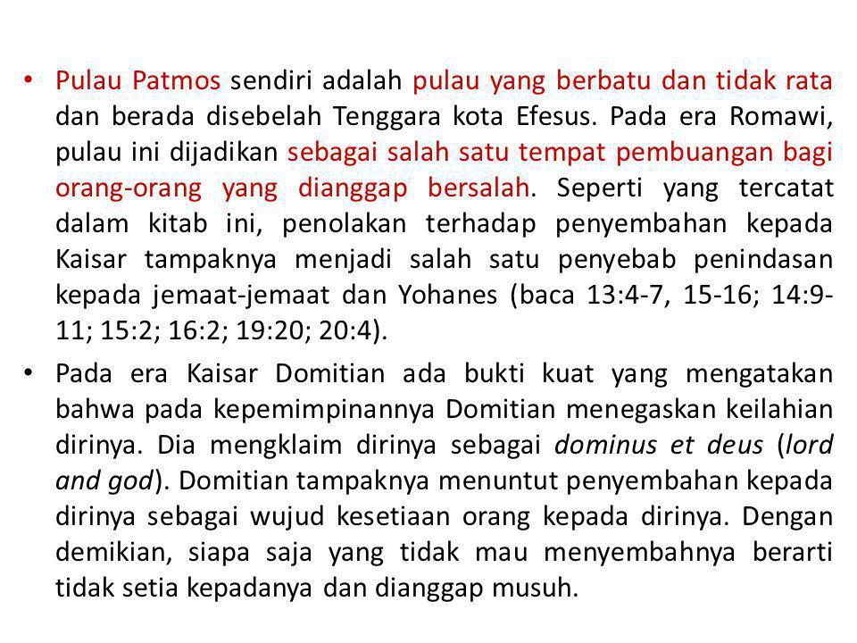 Pulau Patmos sendiri adalah pulau yang berbatu dan tidak rata dan berada disebelah Tenggara kota Efesus. Pada era Romawi, pulau ini dijadikan sebagai salah satu tempat pembuangan bagi orang-orang yang dianggap bersalah. Seperti yang tercatat dalam kitab ini, penolakan terhadap penyembahan kepada Kaisar tampaknya menjadi salah satu penyebab penindasan kepada jemaat-jemaat dan Yohanes (baca 13:4-7, 15-16; 14:9-11; 15:2; 16:2; 19:20; 20:4).