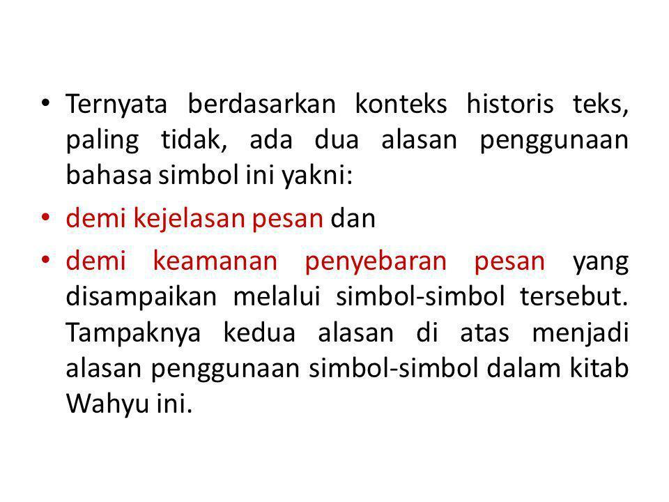 Ternyata berdasarkan konteks historis teks, paling tidak, ada dua alasan penggunaan bahasa simbol ini yakni: