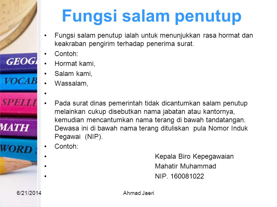 Fungsi salam penutup Fungsi salam penutup ialah untuk menunjukkan rasa hormat dan keakraban pengirim terhadap penerima surat.