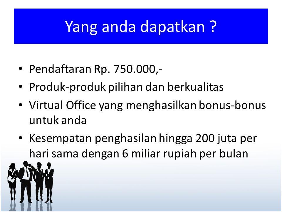 Yang anda dapatkan Pendaftaran Rp. 750.000,-