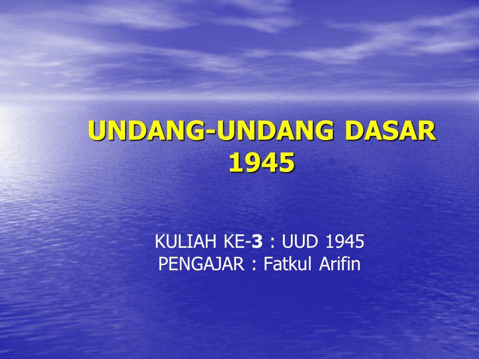 KULIAH KE-3 : UUD 1945 PENGAJAR : Fatkul Arifin