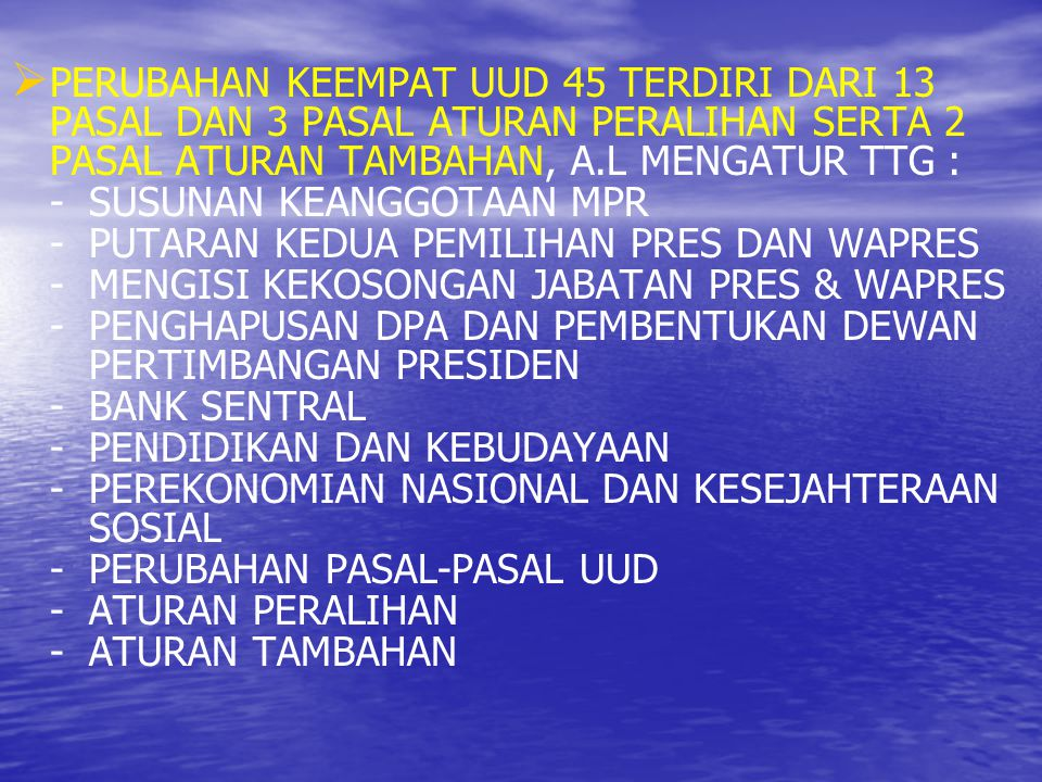 PERUBAHAN KEEMPAT UUD 45 TERDIRI DARI 13 PASAL DAN 3 PASAL ATURAN PERALIHAN SERTA 2 PASAL ATURAN TAMBAHAN, A.L MENGATUR TTG :