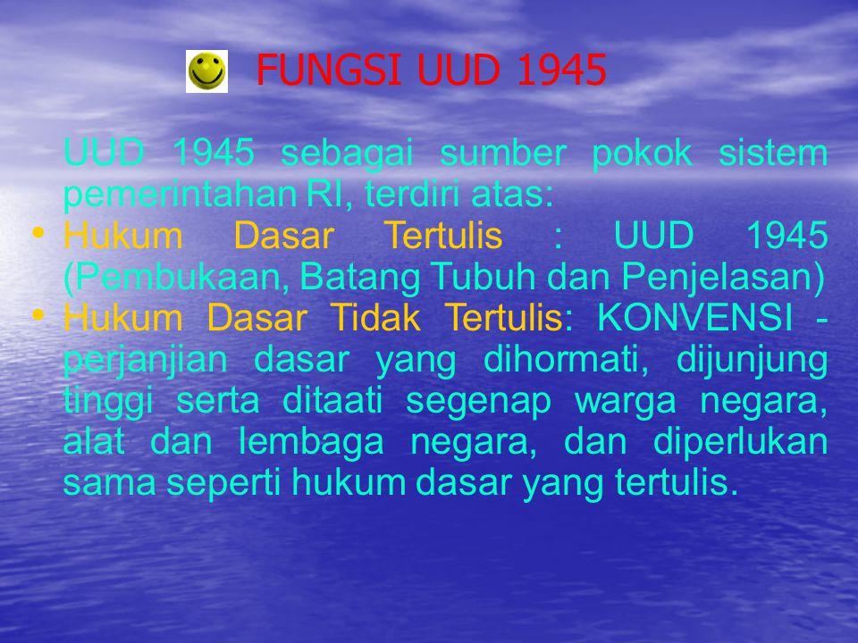 FUNGSI UUD 1945 UUD 1945 sebagai sumber pokok sistem pemerintahan RI, terdiri atas: