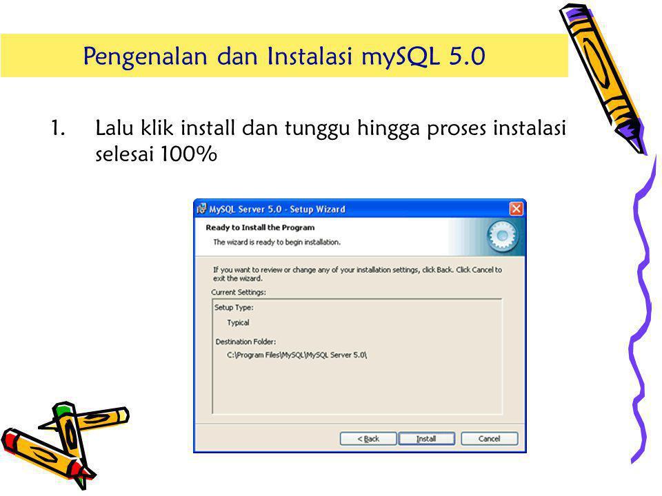 Pengenalan dan Instalasi mySQL 5.0 Pengenalan dan Instalasi mSQL 5.0