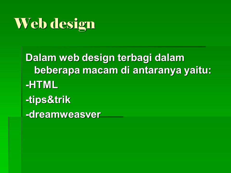 Web design Dalam web design terbagi dalam beberapa macam di antaranya yaitu: -HTML.
