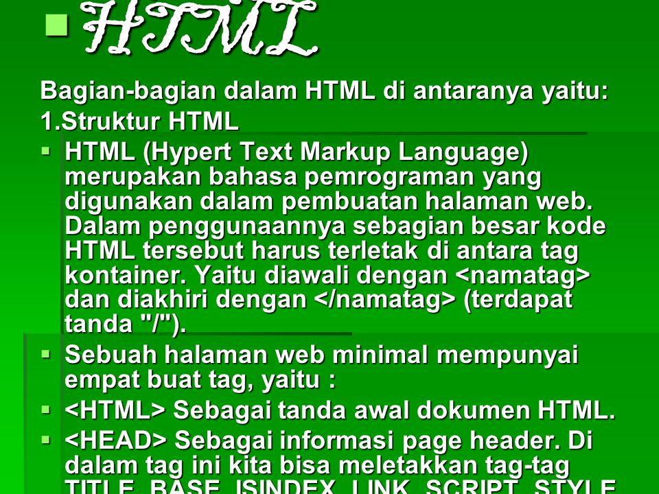 HTML Bagian-bagian dalam HTML di antaranya yaitu: 1.Struktur HTML