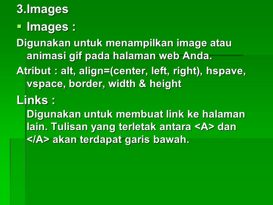 3.Images Images : Digunakan untuk menampilkan image atau animasi gif pada halaman web Anda.