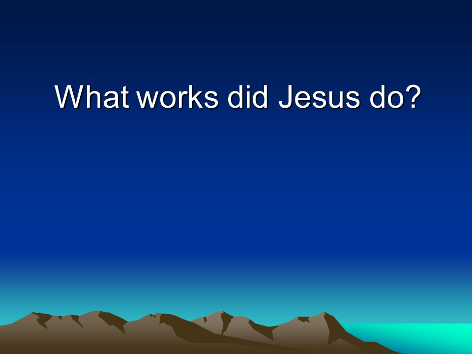 What works did Jesus do