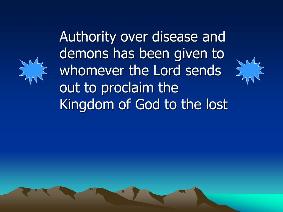 Authority over disease and demons has been given to whomever the Lord sends out to proclaim the Kingdom of God to the lost