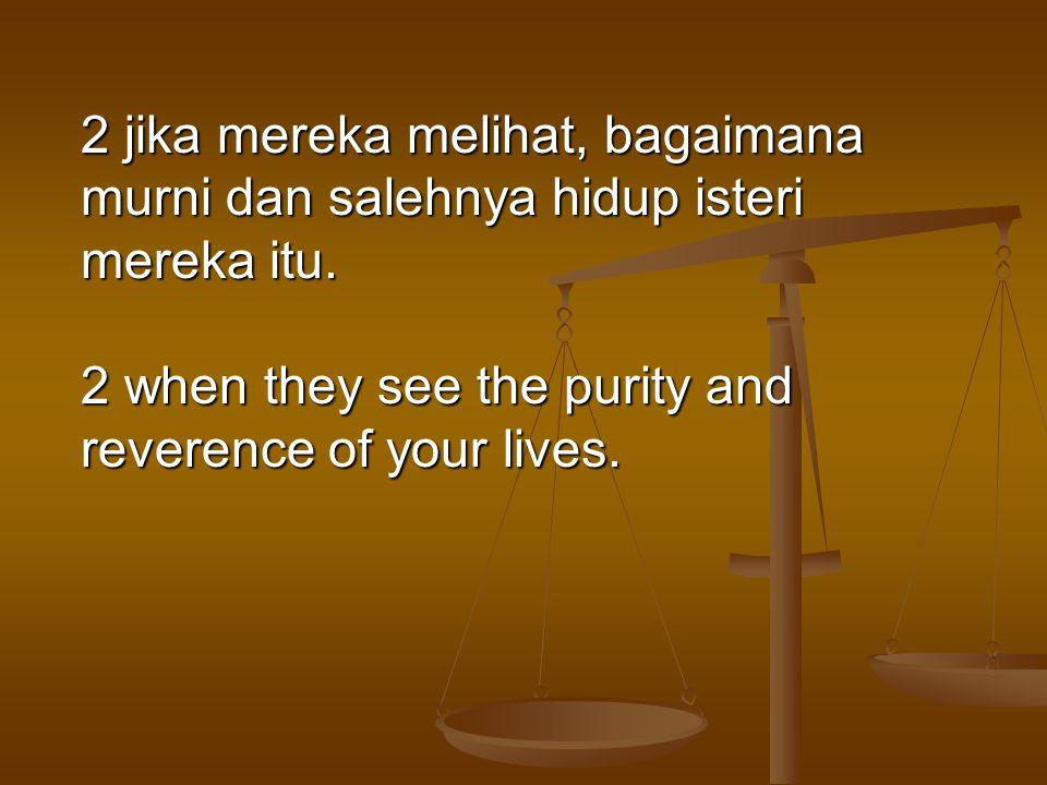 2 jika mereka melihat, bagaimana murni dan salehnya hidup isteri mereka itu.