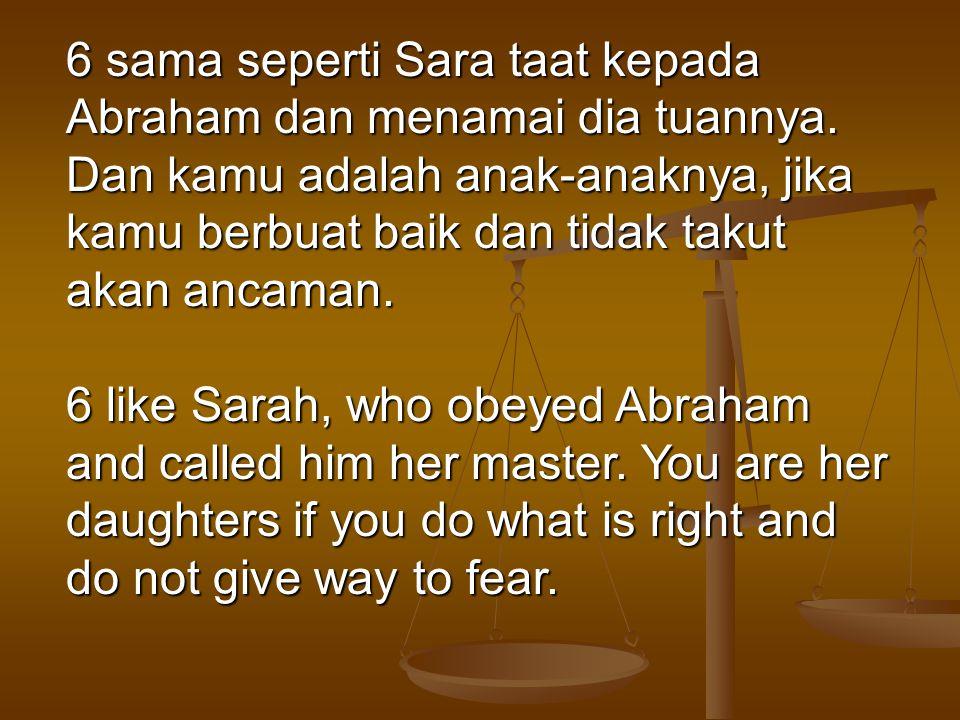 6 sama seperti Sara taat kepada Abraham dan menamai dia tuannya