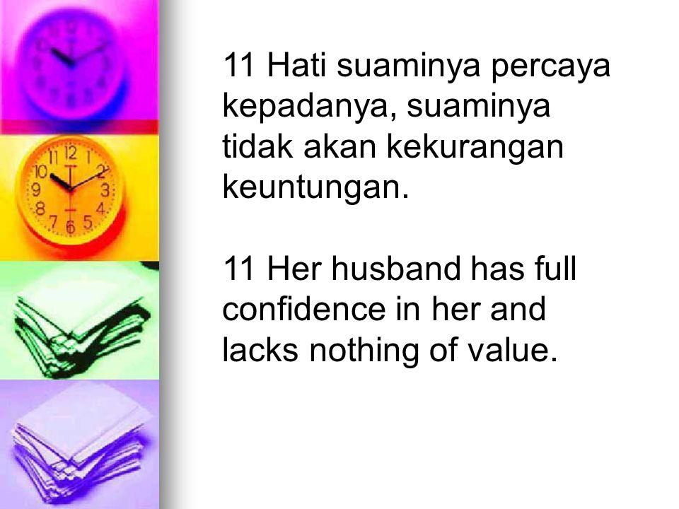 11 Hati suaminya percaya kepadanya, suaminya tidak akan kekurangan keuntungan.