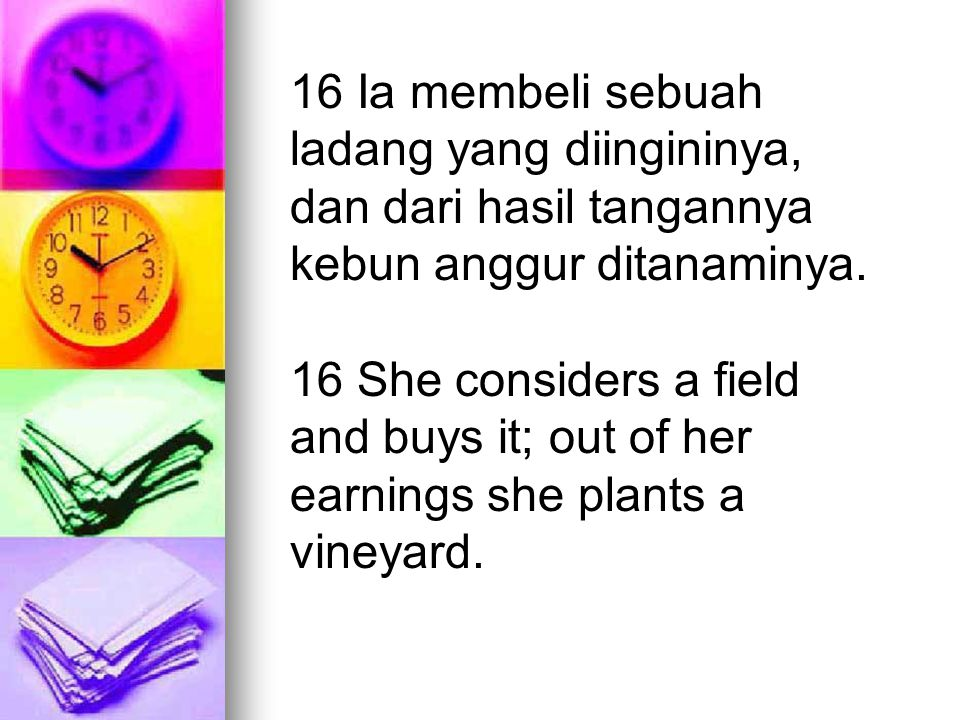 16 Ia membeli sebuah ladang yang diingininya, dan dari hasil tangannya kebun anggur ditanaminya.