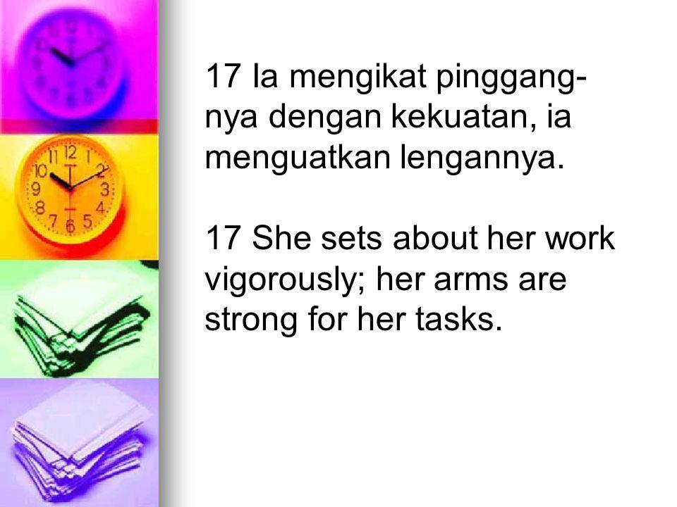 17 Ia mengikat pinggang-nya dengan kekuatan, ia menguatkan lengannya.