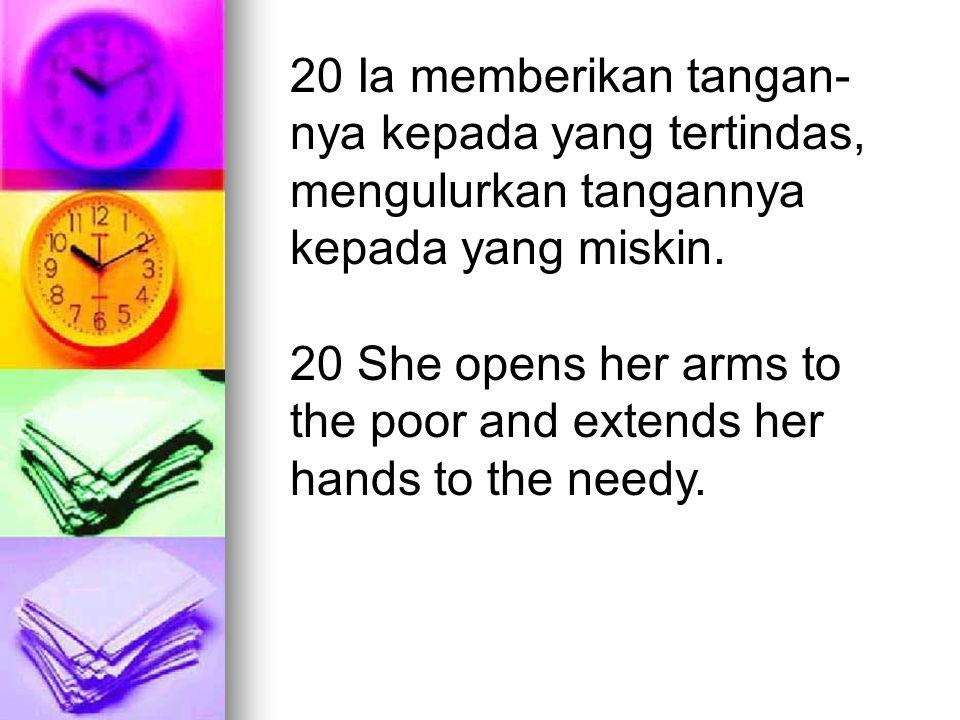 20 Ia memberikan tangan-nya kepada yang tertindas, mengulurkan tangannya kepada yang miskin.