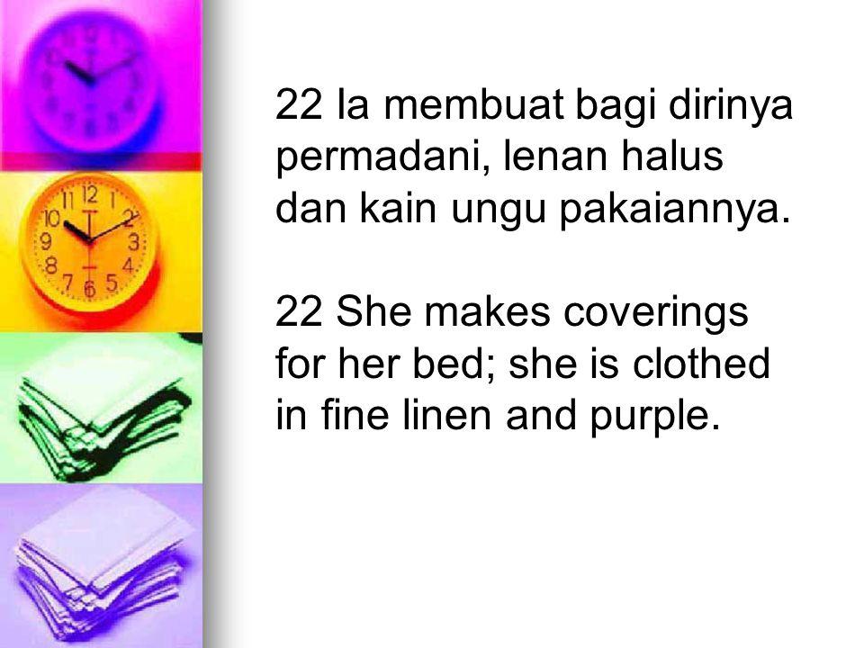 22 Ia membuat bagi dirinya permadani, lenan halus dan kain ungu pakaiannya.