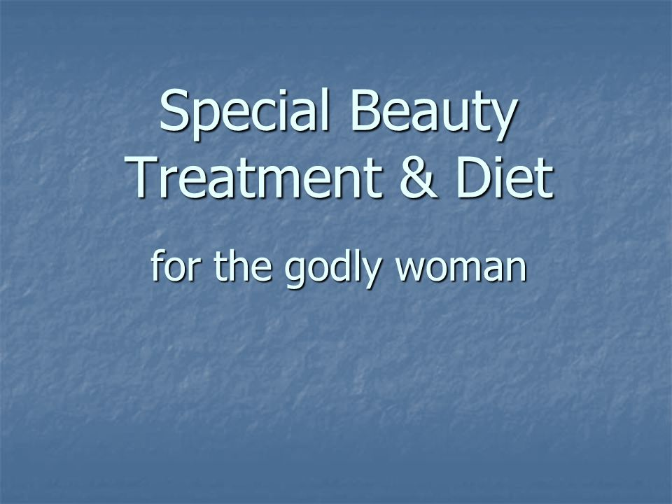 Special Beauty Treatment & Diet for the godly woman