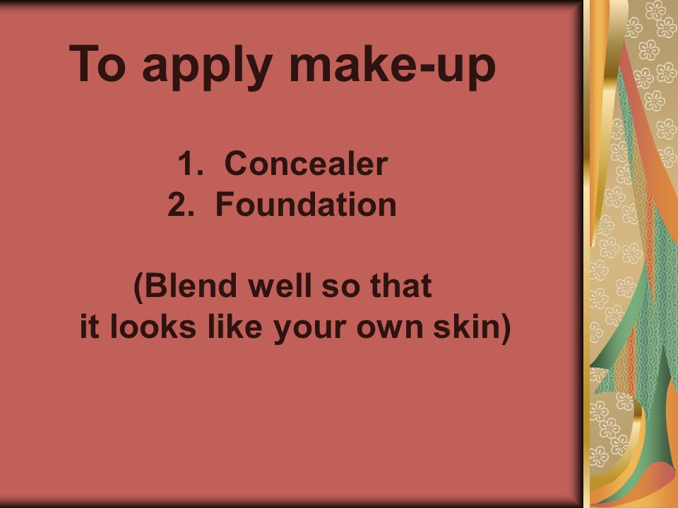 (Blend well so that it looks like your own skin)
