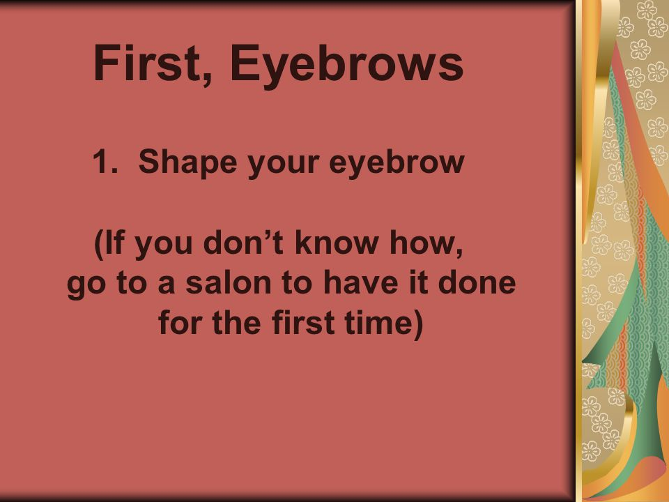 First, Eyebrows Shape your eyebrow
