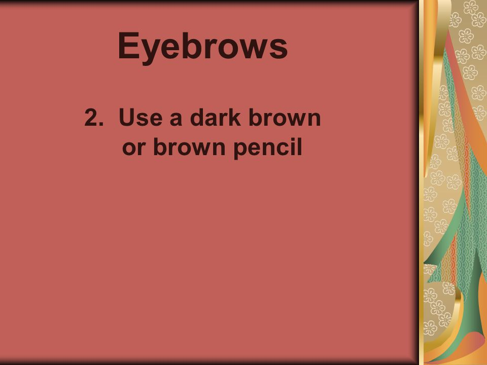2. Use a dark brown or brown pencil