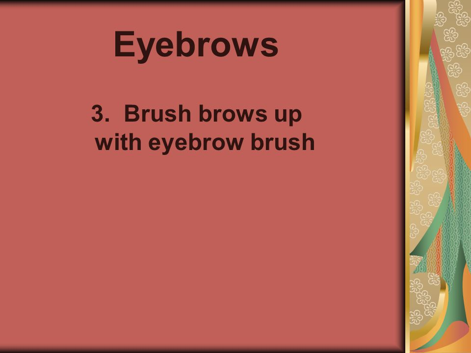 3. Brush brows up with eyebrow brush