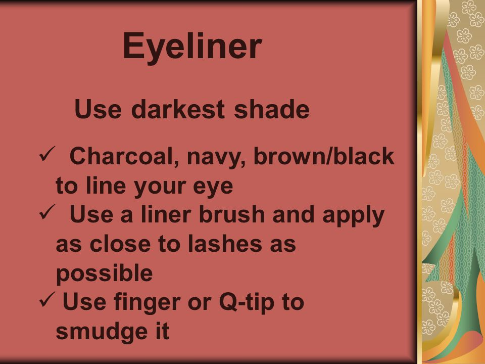 Eyeliner Use darkest shade