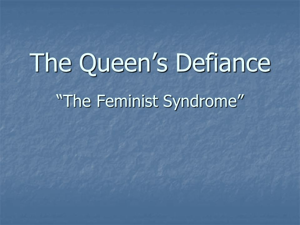 The Queen's Defiance The Feminist Syndrome