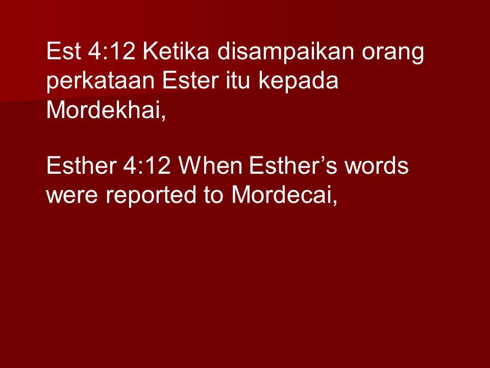 Est 4:12 Ketika disampaikan orang perkataan Ester itu kepada Mordekhai,