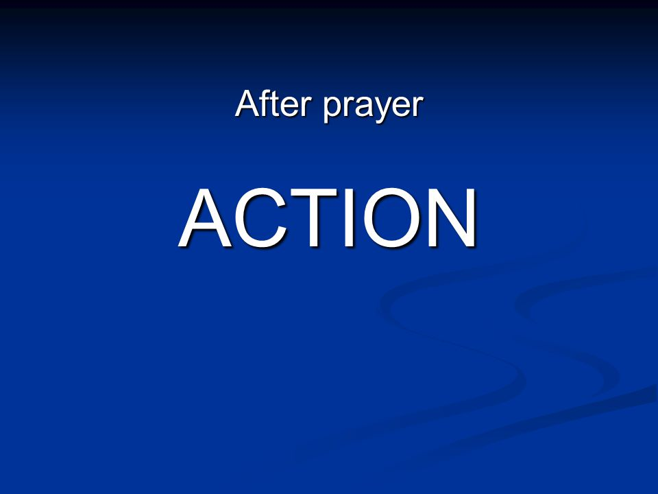 After prayer ACTION