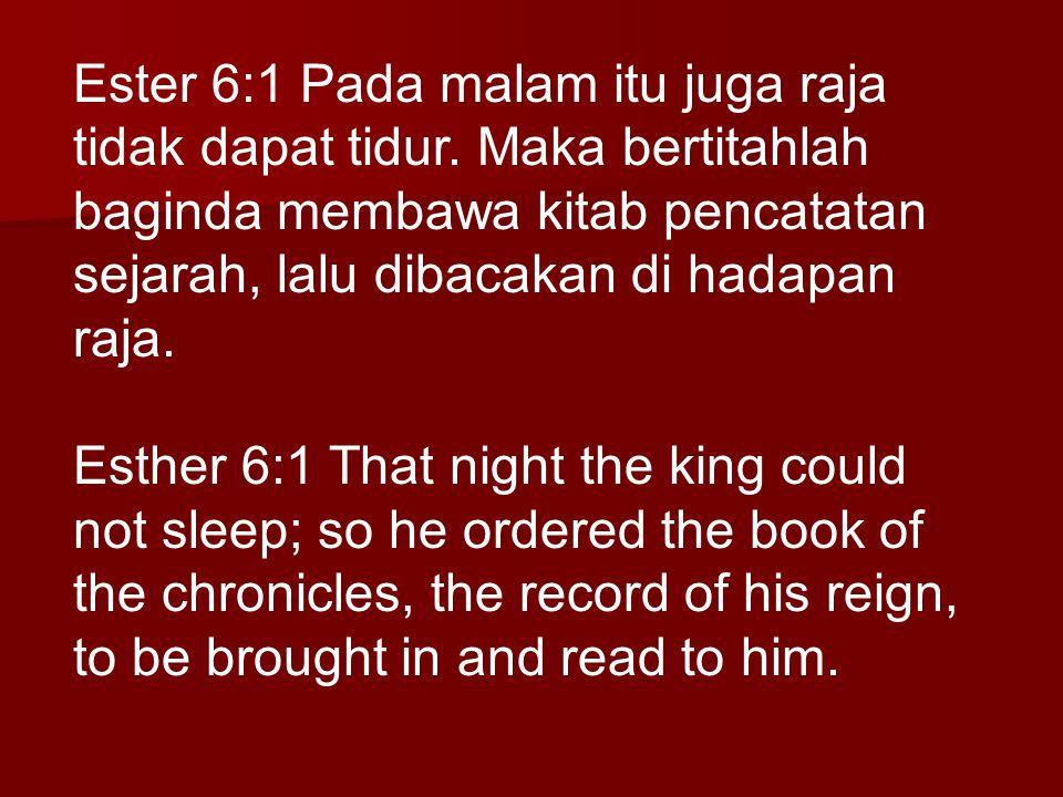Ester 6:1 Pada malam itu juga raja tidak dapat tidur